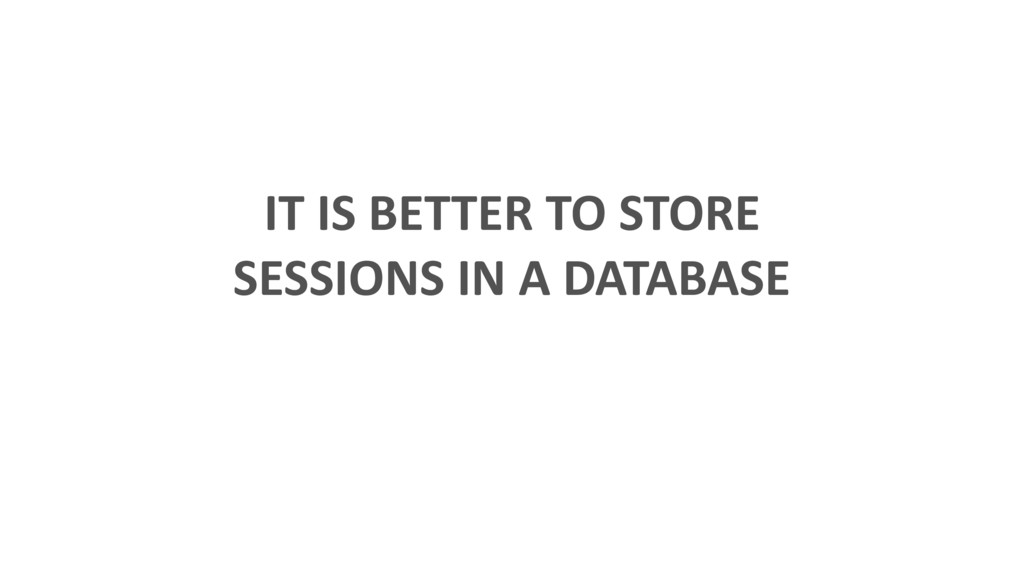 IT IS BETTER TO STORE SESSIONS IN A DATABASE