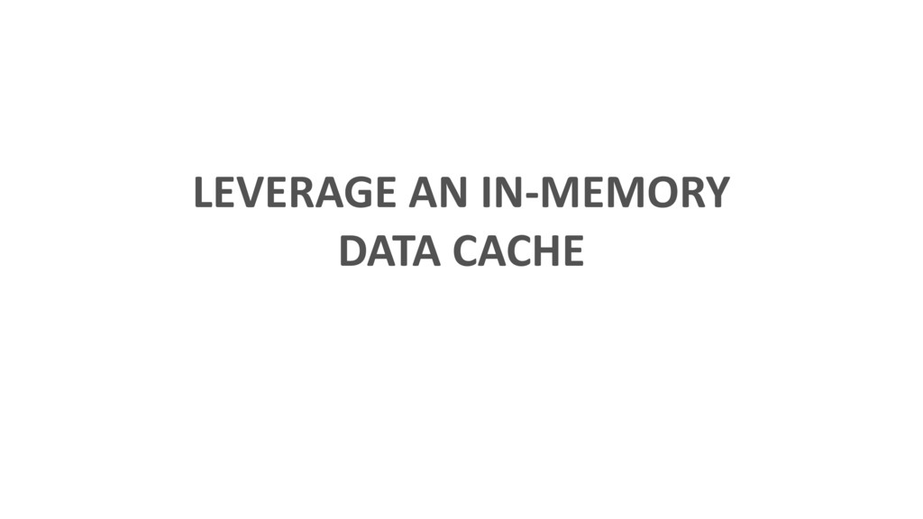 LEVERAGE AN IN-MEMORY DATA CACHE