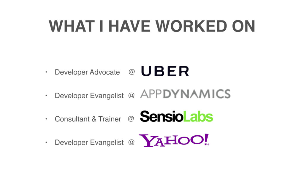 WHAT I HAVE WORKED ON • Developer Advocate @ •...
