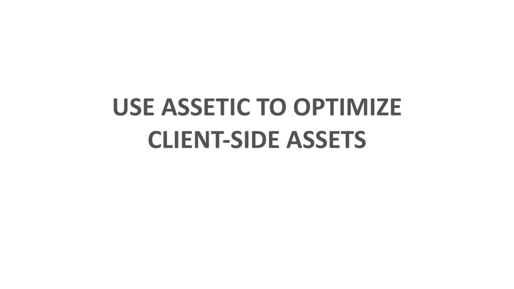 USE ASSETIC TO OPTIMIZE CLIENT-SIDE ASSETS