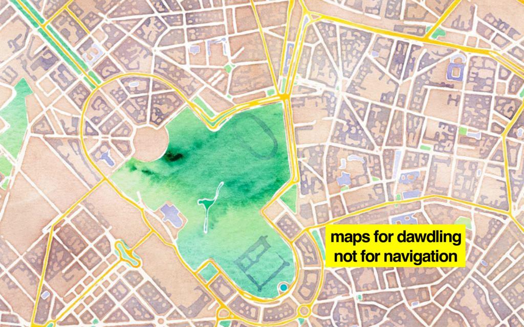 maps for dawdling not for navigation