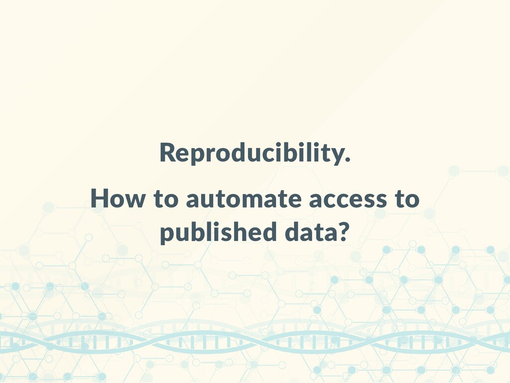Reproducibility. How to automate access to publ...