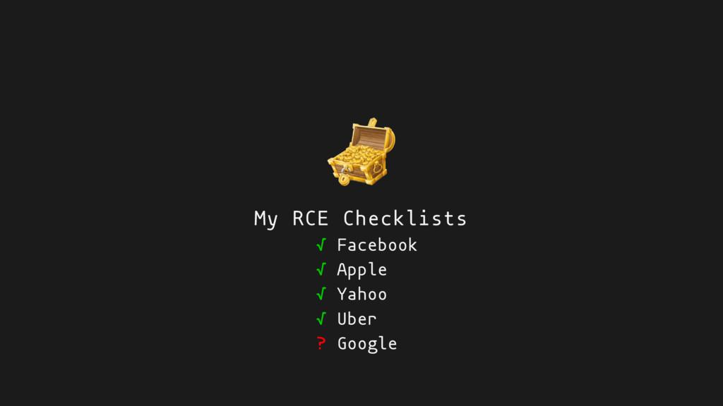 My RCE Checklists √ Facebook √ Apple √ Yahoo √ ...