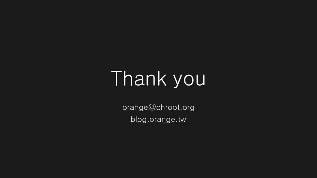 Thank you orange@chroot.org blog.orange.tw