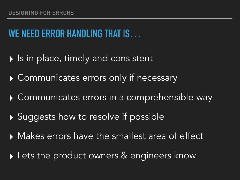DESIGNING FOR ERRORS WE NEED ERROR HANDLING THA...