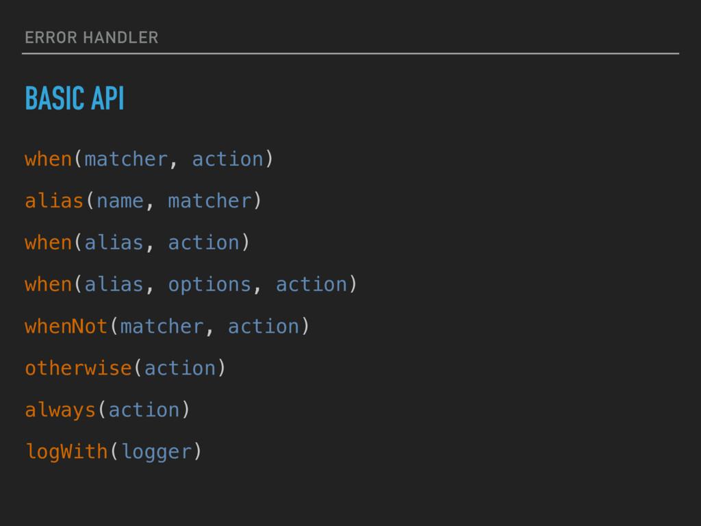 ERROR HANDLER BASIC API when(matcher, action) a...