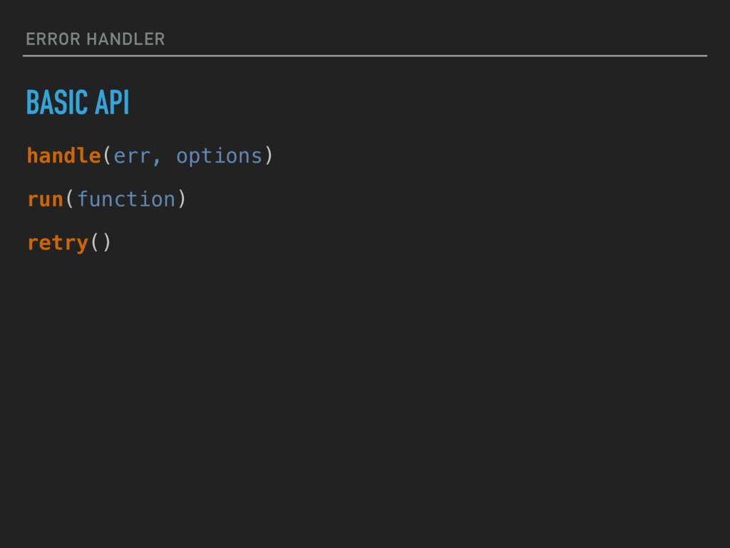 ERROR HANDLER BASIC API handle(err, options) ru...