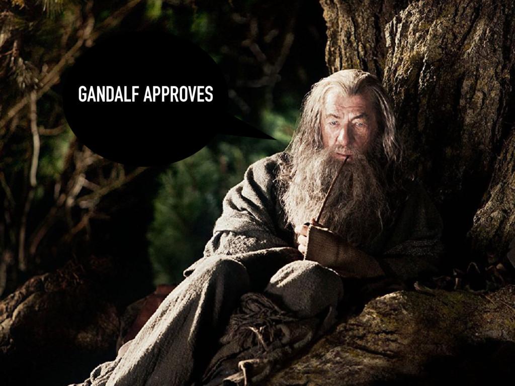 GANDALF APPROVES