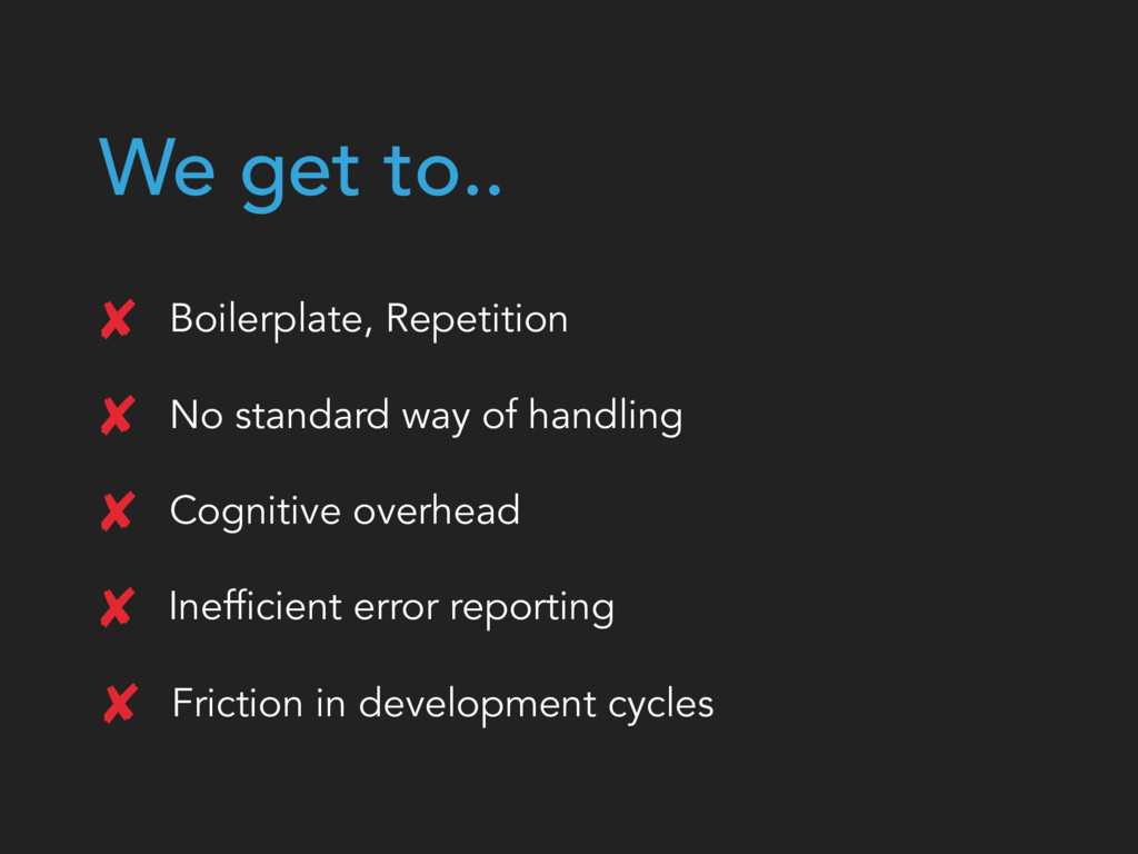 We get to.. Boilerplate, Repetition No standard...
