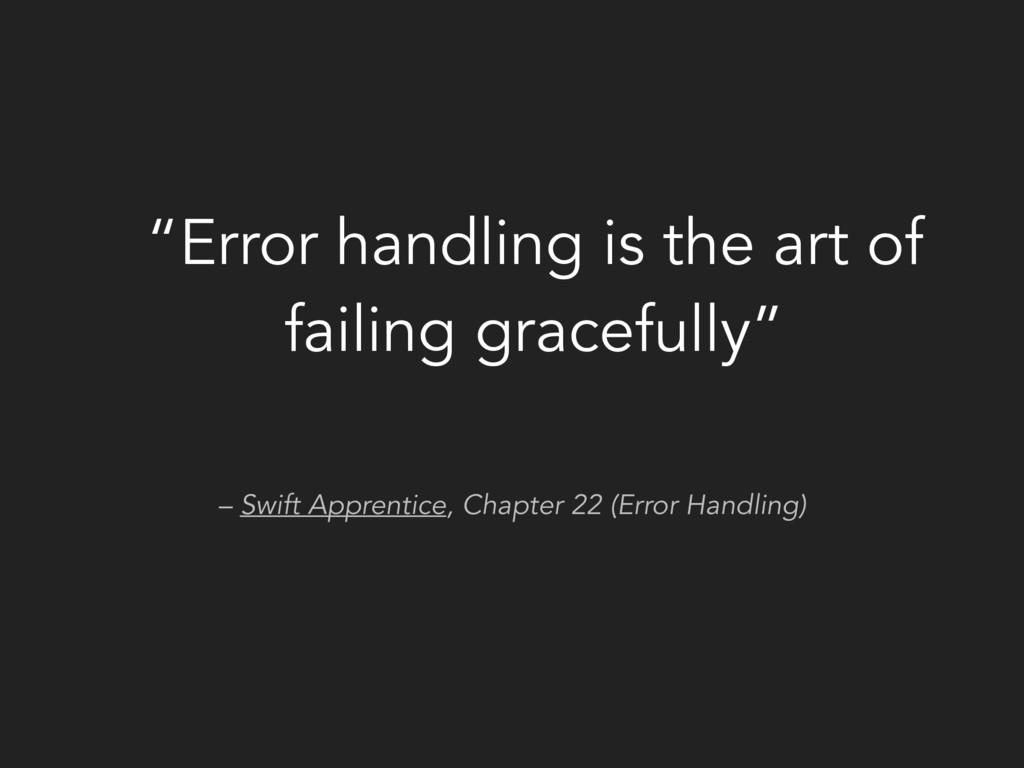 – Swift Apprentice, Chapter 22 (Error Handling)...