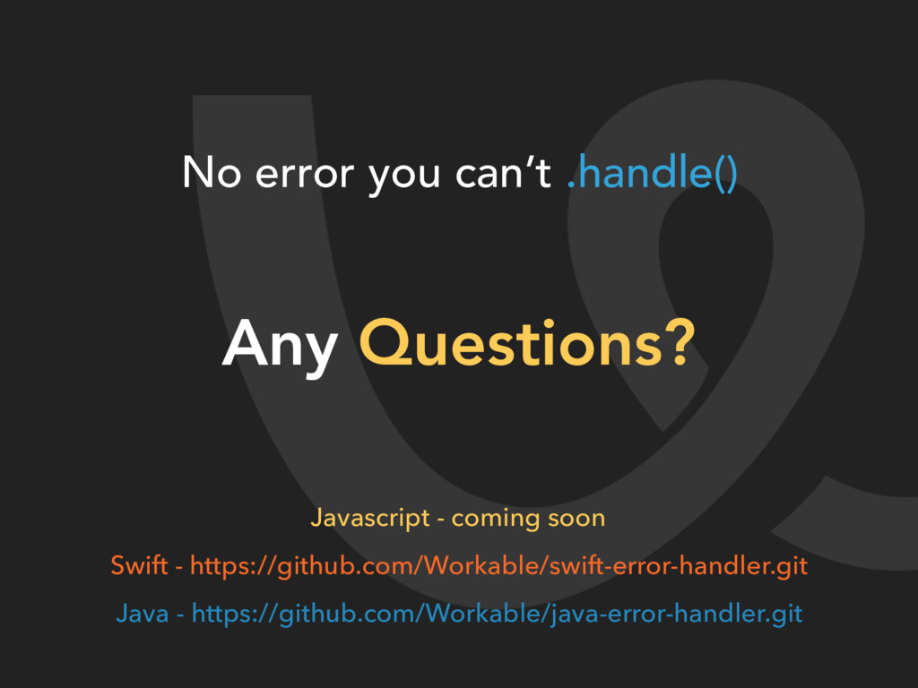 Any Questions? No error you can't .handle() Swi...