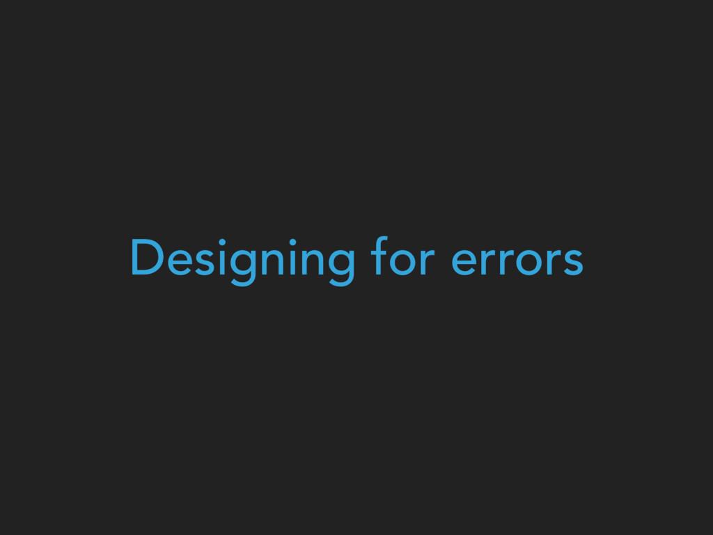 Designing for errors