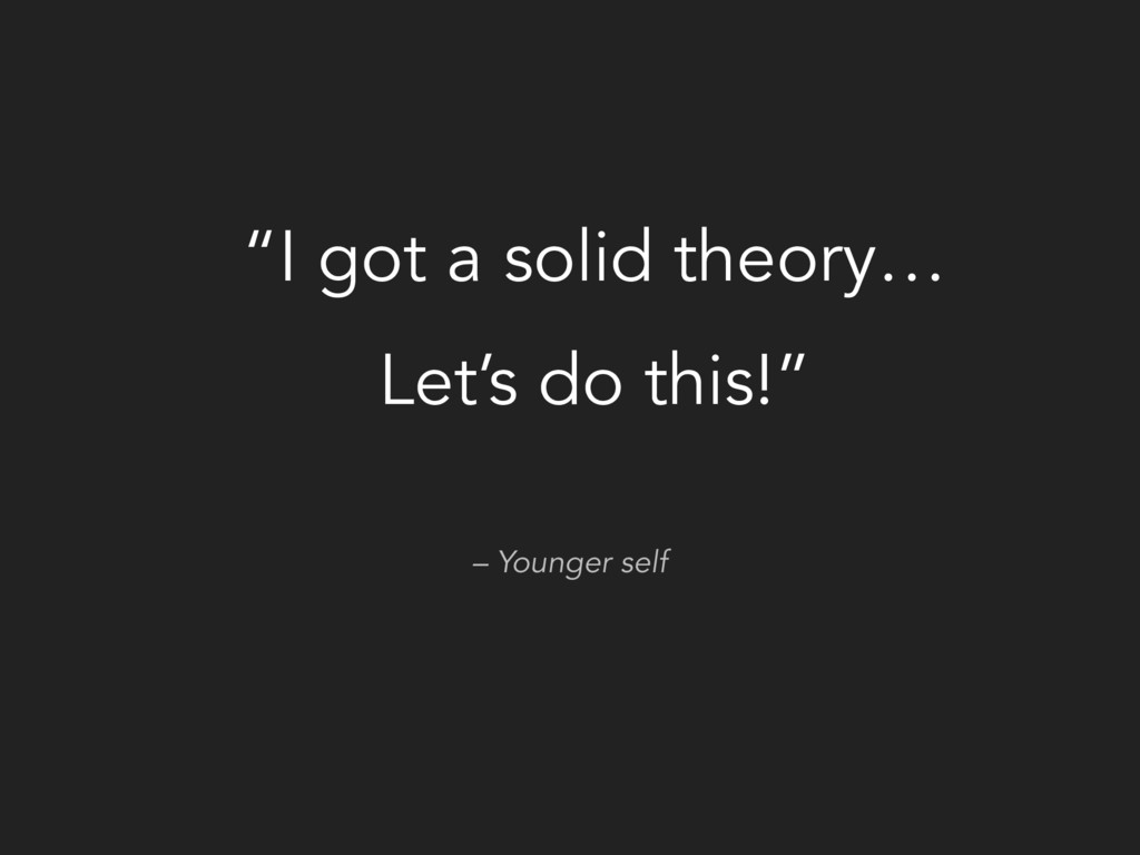 """– Younger self """"I got a solid theory… Let's do ..."""