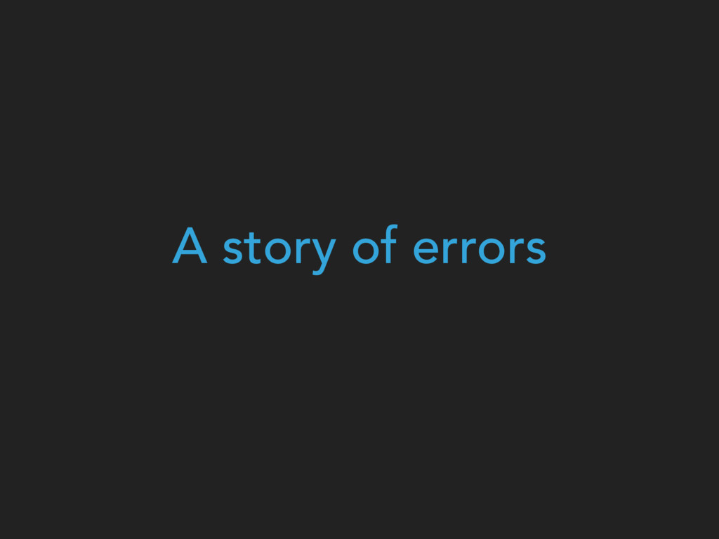 A story of errors