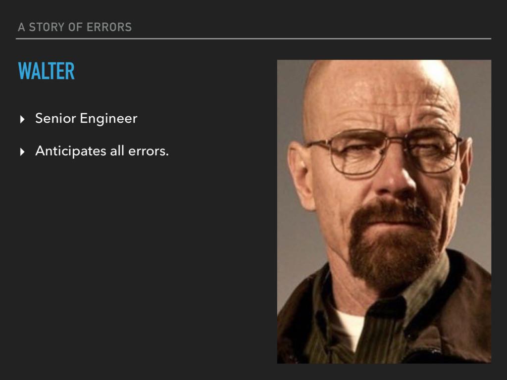 A STORY OF ERRORS WALTER ▸ Senior Engineer ▸ An...