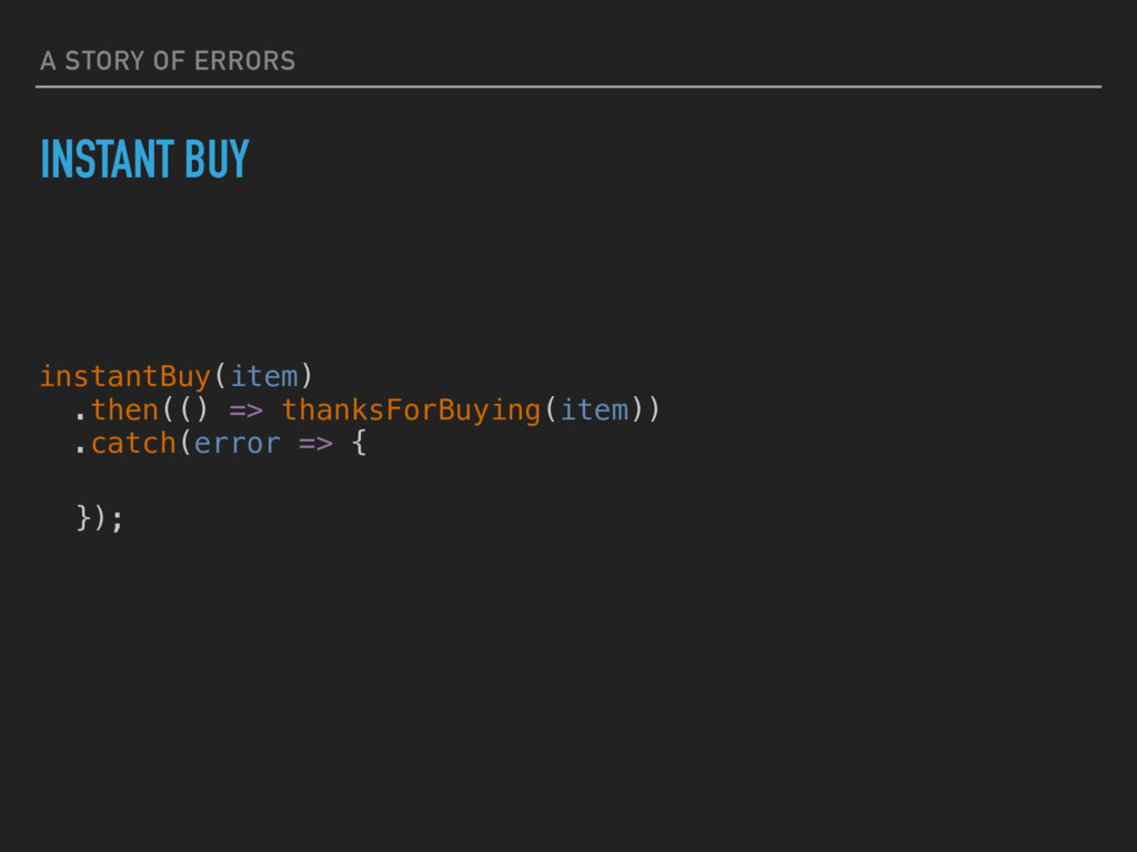 A STORY OF ERRORS INSTANT BUY instantBuy(item) ...