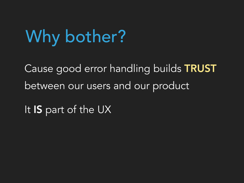 Why bother? Cause good error handling builds TR...