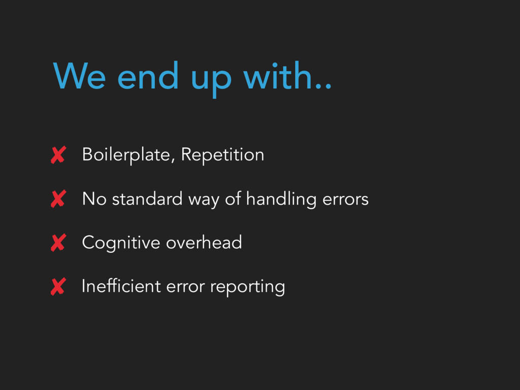 We end up with.. Boilerplate, Repetition No sta...