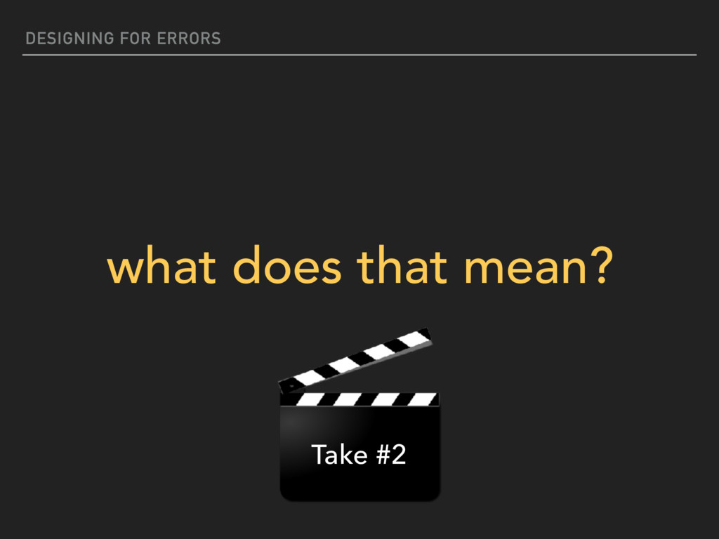 DESIGNING FOR ERRORS what does that mean? Take ...