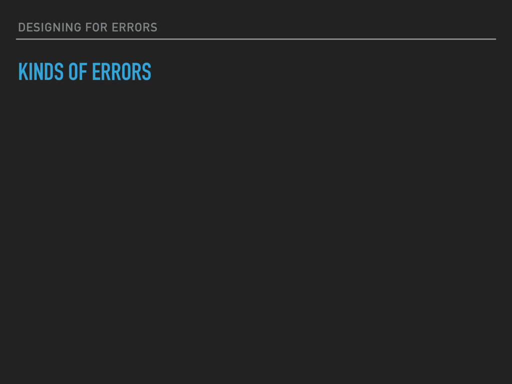 DESIGNING FOR ERRORS KINDS OF ERRORS