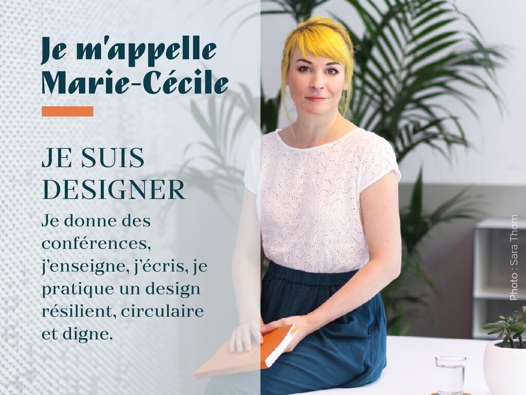 Je m'appelle Marie-Cécile JE SUIS DESIGNER Je d...