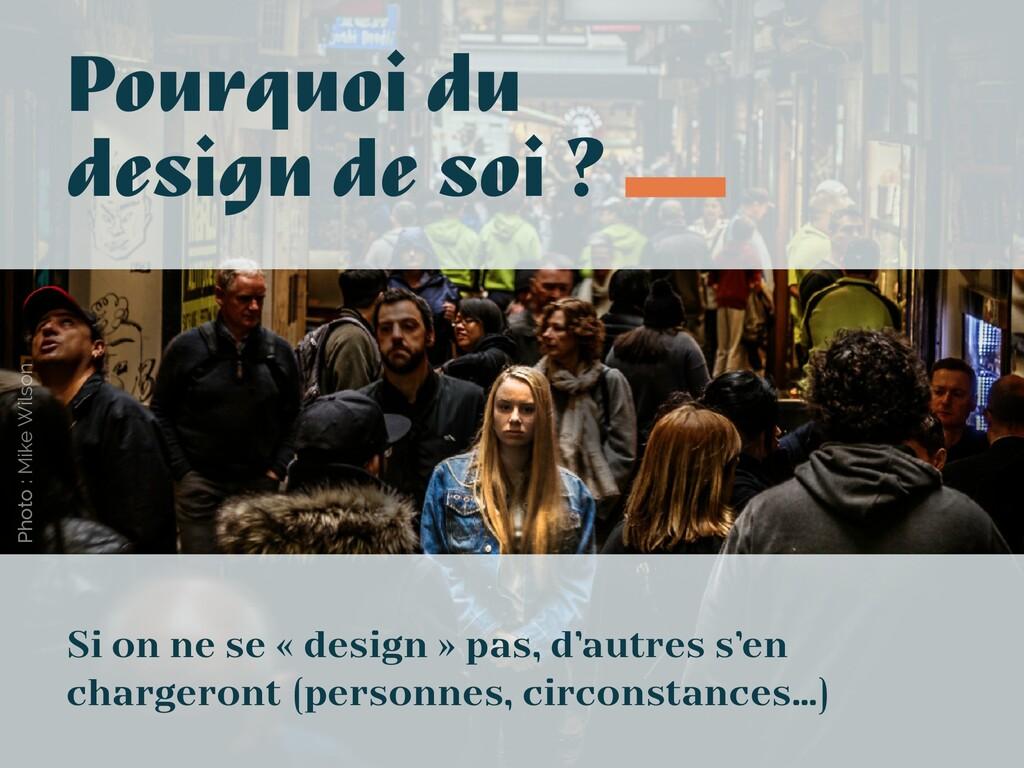 Pourquoi du design de soi ? Si on ne se « desig...