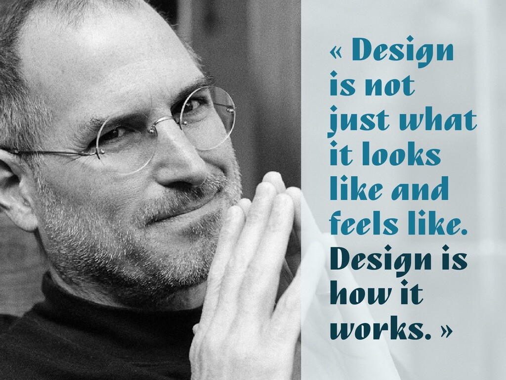« Design is not just what it looks like and fee...