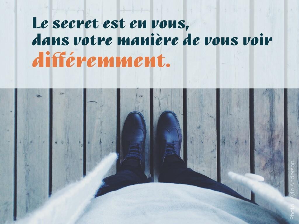 Le secret est en vous, dans votre manière de vo...