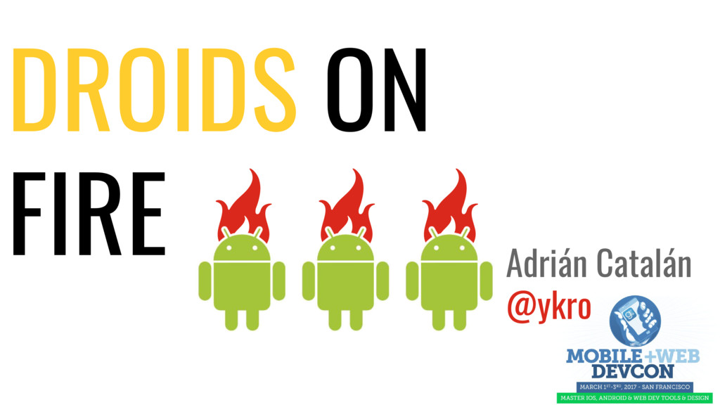 DROIDS ON FIRE Adrián Catalán @ykro