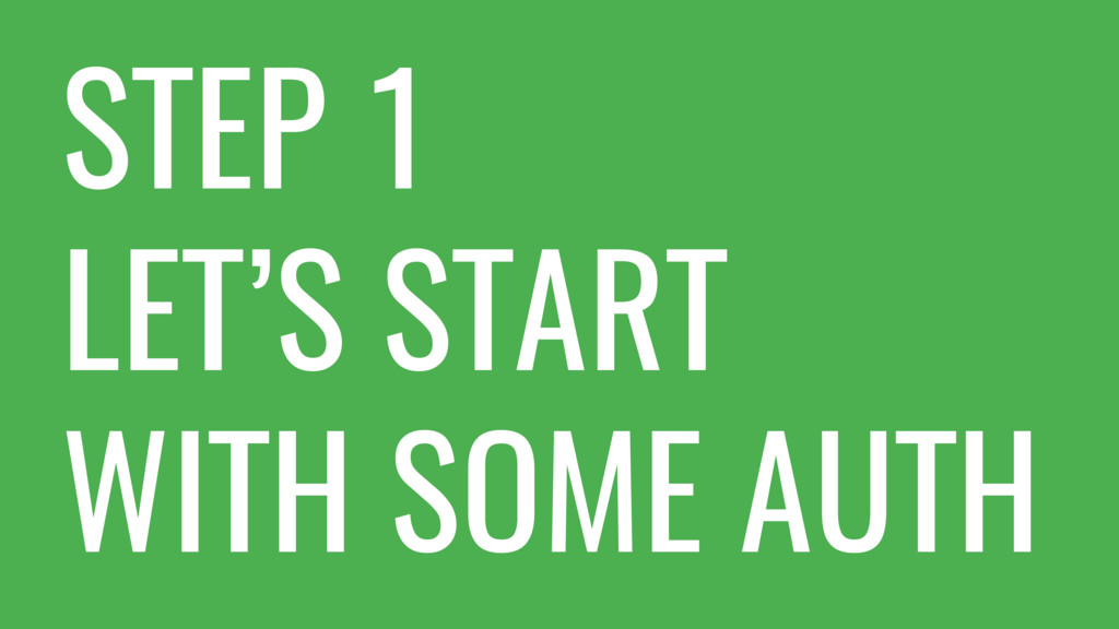 STEP 1 LET'S START WITH SOME AUTH