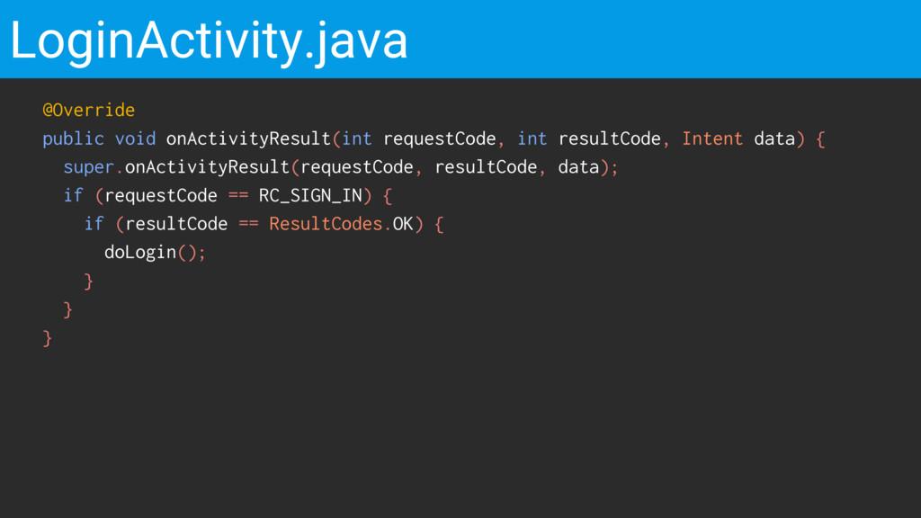 LoginActivity.java @Override public void onActi...