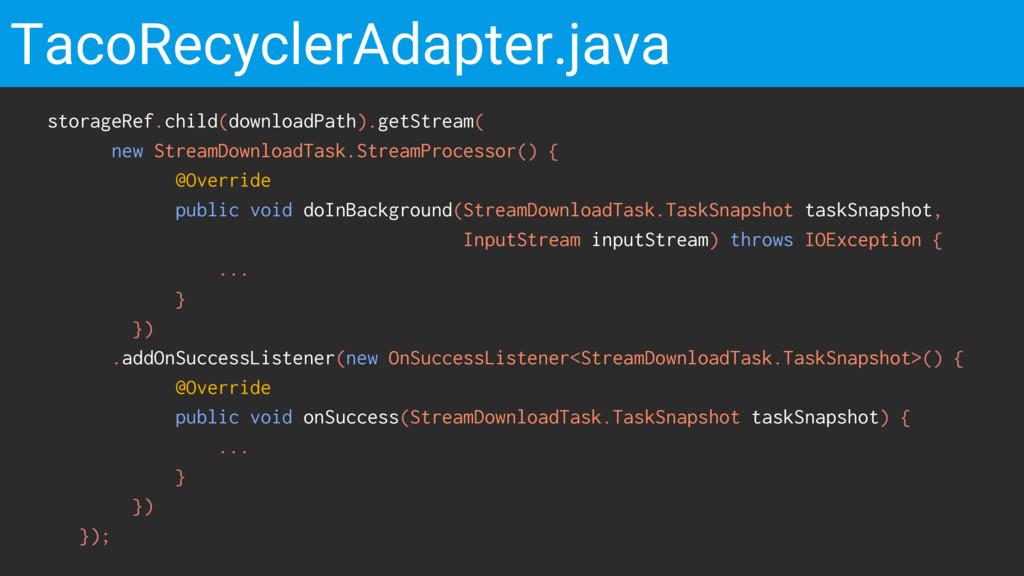 TacoRecyclerAdapter.java storageRef.child(downl...
