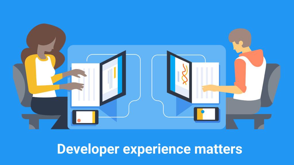 Developer experience matters