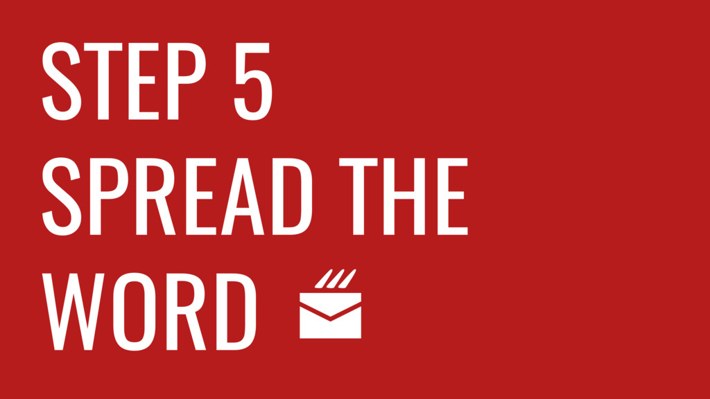 STEP 5 SPREAD THE WORD