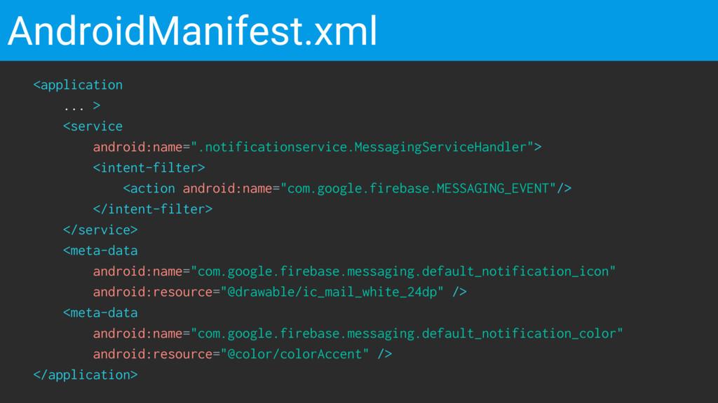 AndroidManifest.xml <application ... > <service...