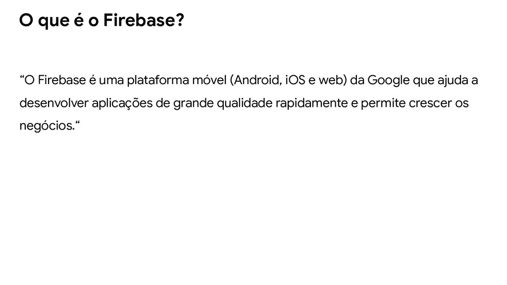 """""""O Firebase é uma plataforma móvel (Android, iO..."""