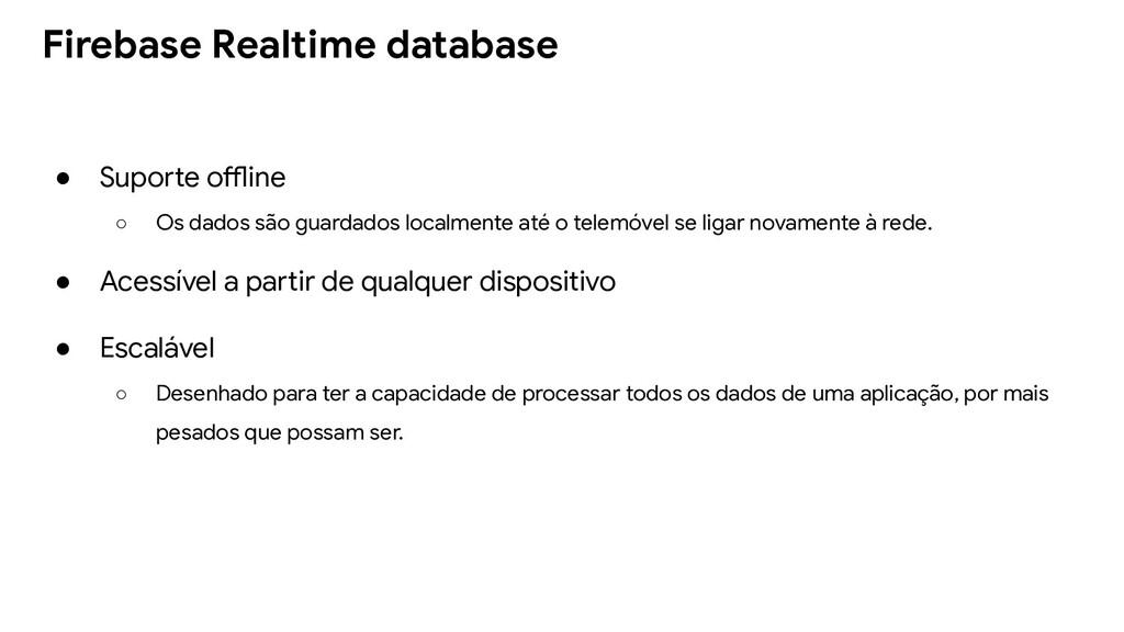 ● Suporte offline ○ Os dados são guardados loca...
