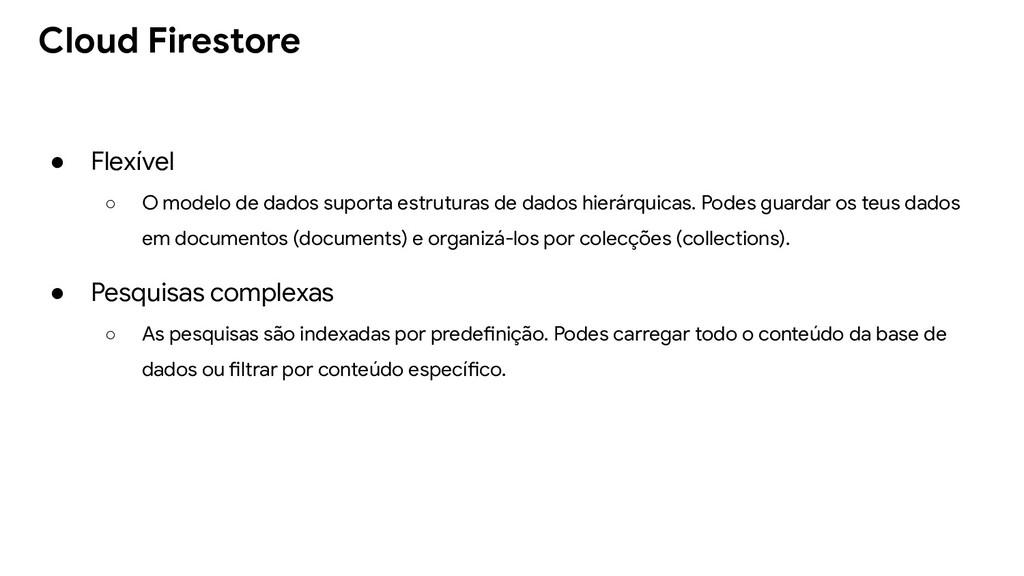 ● Flexível ○ O modelo de dados suporta estrutur...