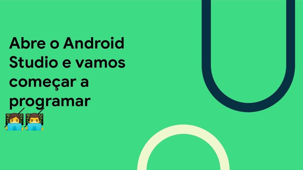 Abre o Android Studio e vamos começar a program...