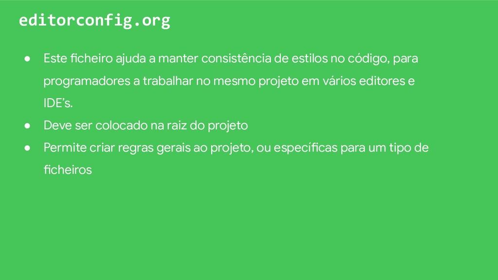 editorconfig.org ● Este ficheiro ajuda a manter...
