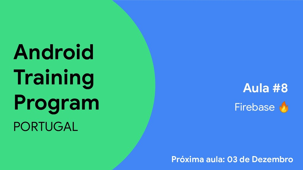 Android Training Program PORTUGAL Aula #8 Fireb...