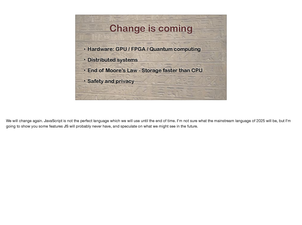 Change is coming • Hardware: GPU / FPGA / Quant...