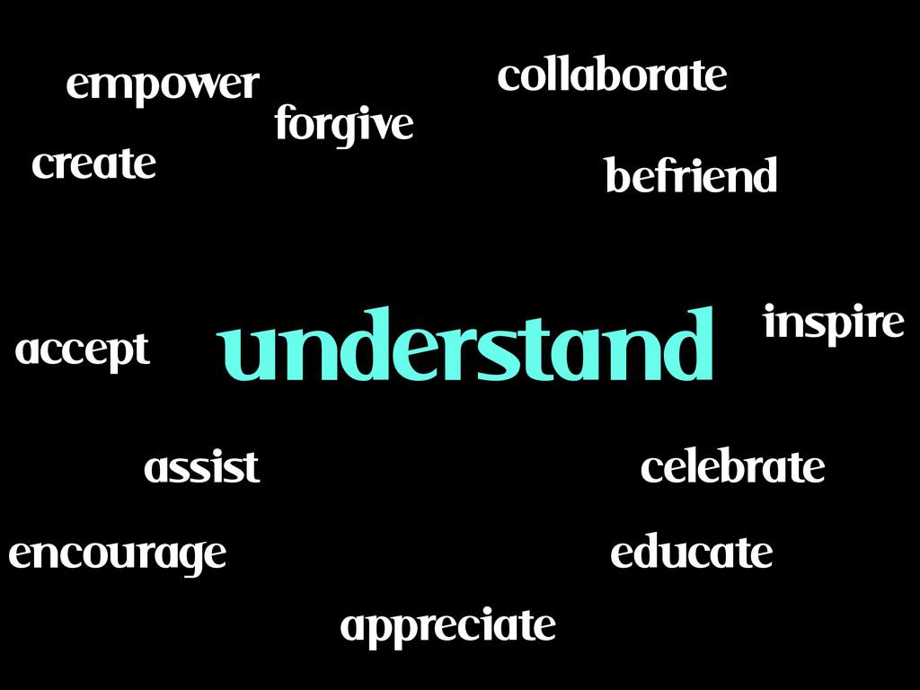 educate befriend assist collaborate celebrate e...
