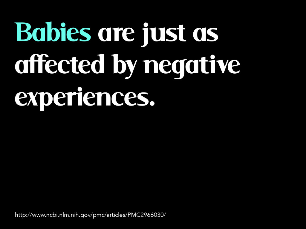 Babies are just as affected by negative experie...
