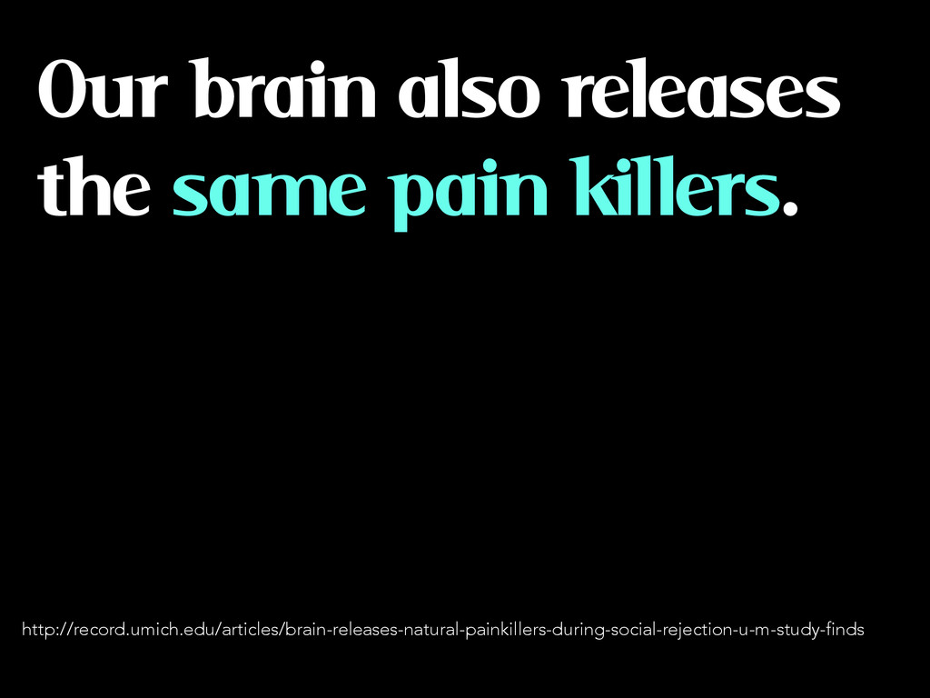 Our brain also releases the same pain killers. ...