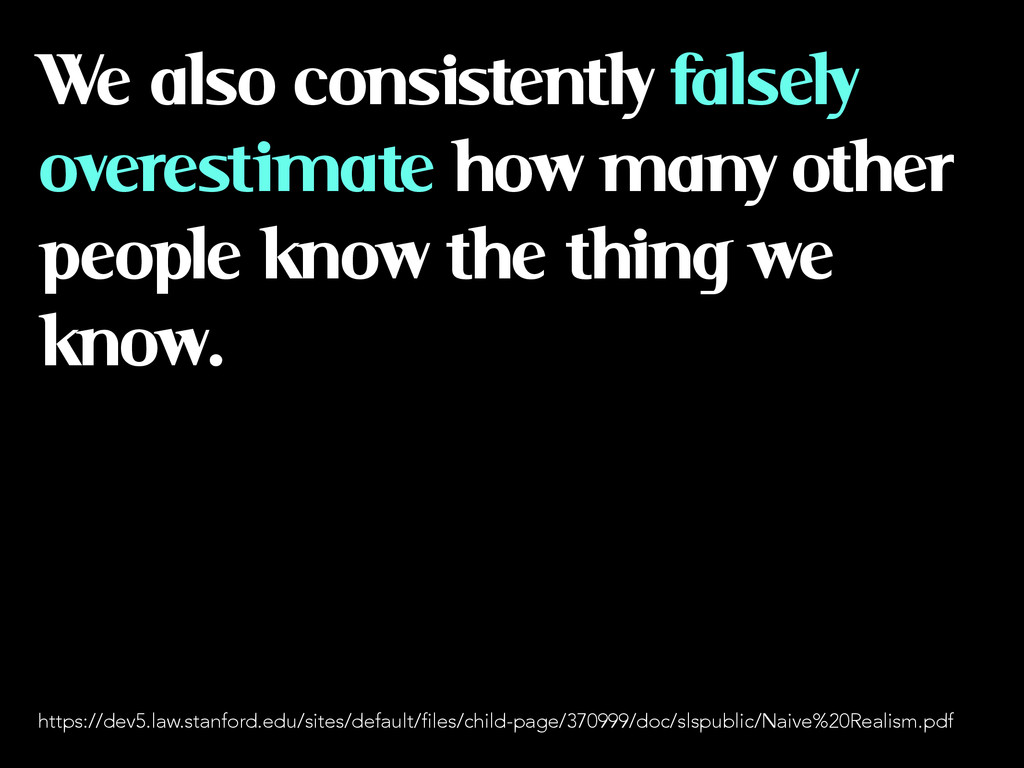 We also consistently falsely overestimate how m...
