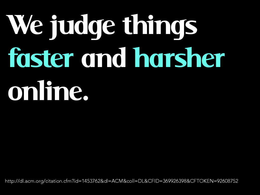 We judge things faster and harsher online. http...