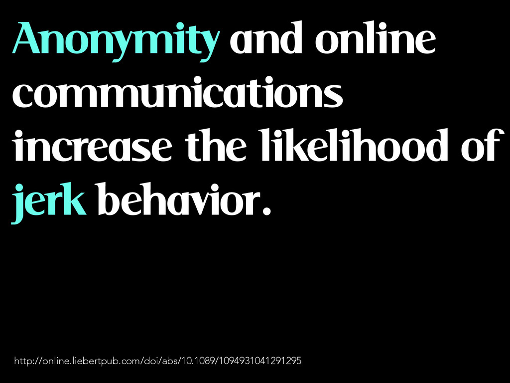Anonymity and online communications increase th...