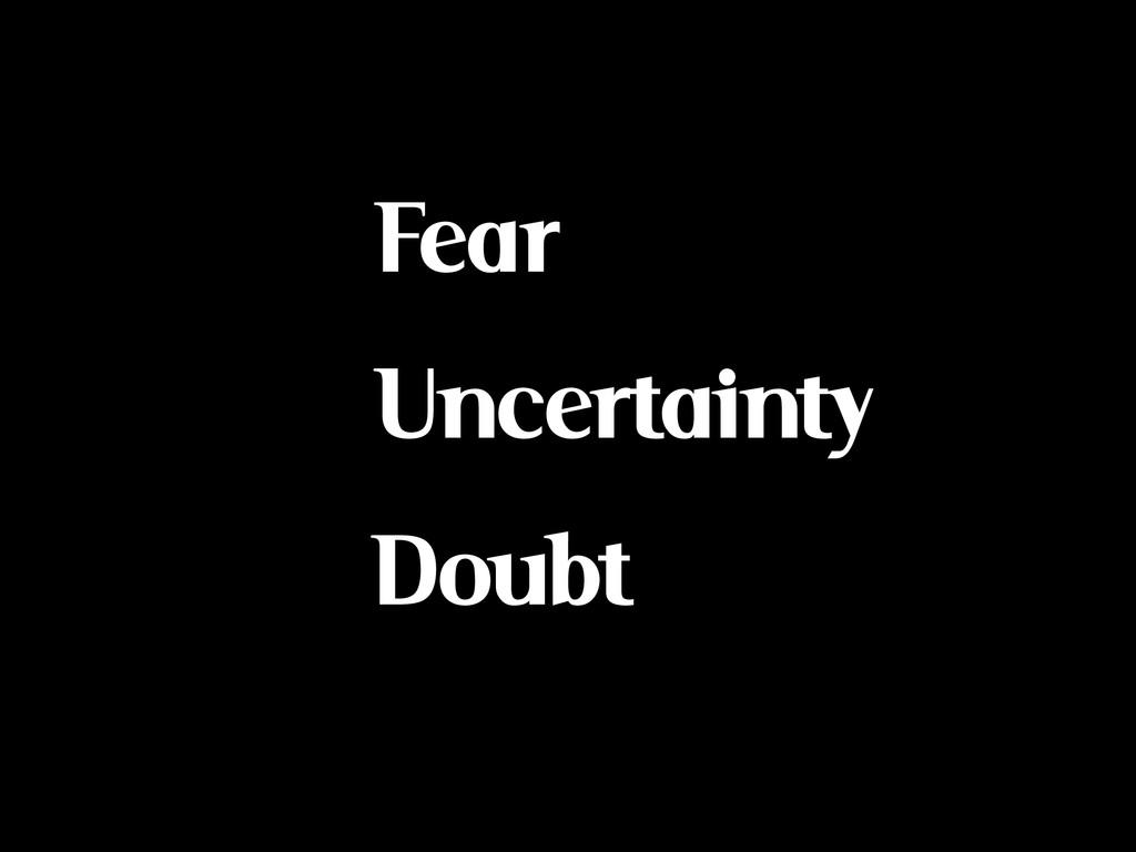 Fear Uncertainty Doubt